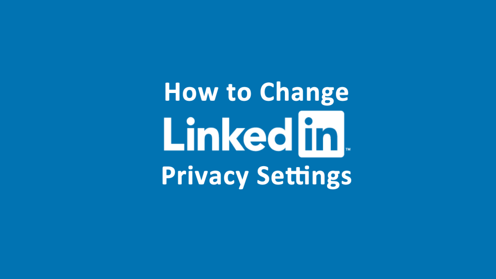 Change LinkedIn Privacy Settings