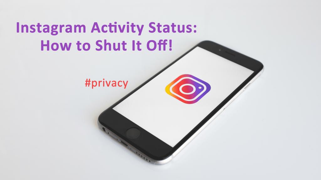Instagram Activity Status – How to Shut It Off! - AskCyberSecurity com