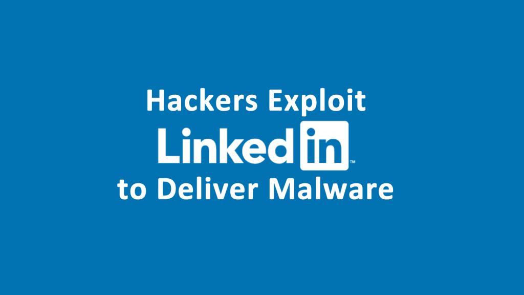 Hackers Exploit LinkedIn to Deliver Malware to Job Seekers