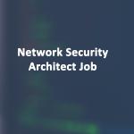 Network Security Architect Job