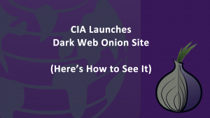 CIA Launches Dark Web Onion Site