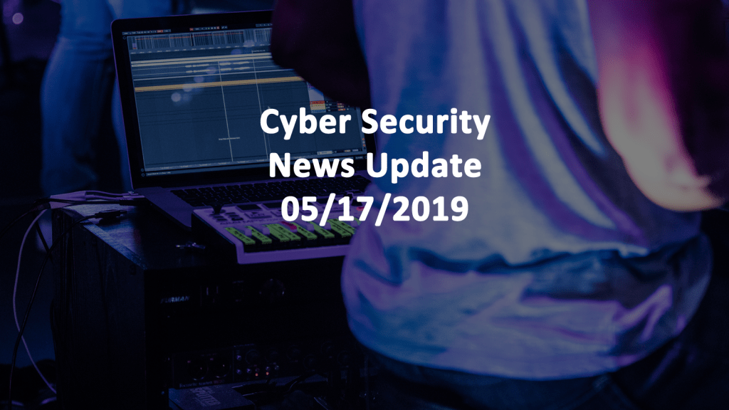 Cyber Security News Update MAY 15 2019