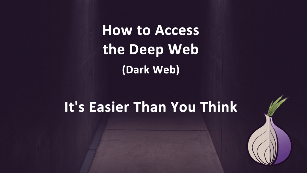 How to Access the Deep Web (Dark Web) - It's Easy
