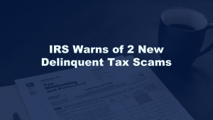 IRS Tax Scams Delinquent Taxes