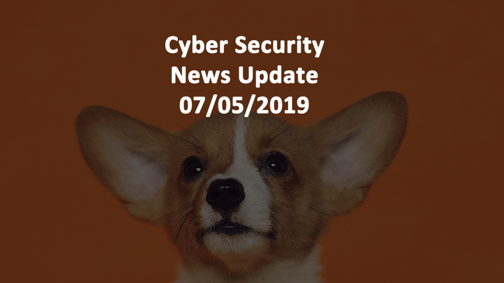 Cyber Security News Update July 05 2019