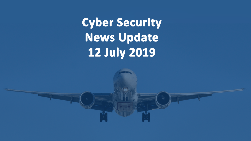 Cyber Security News 12 JULY 2019