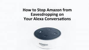 Stop Amazon Eavesdropping Alexa