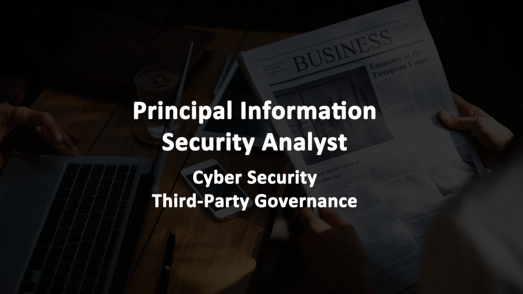 Principal Information Security Analyst - Cyber Security Third Party Governance Job