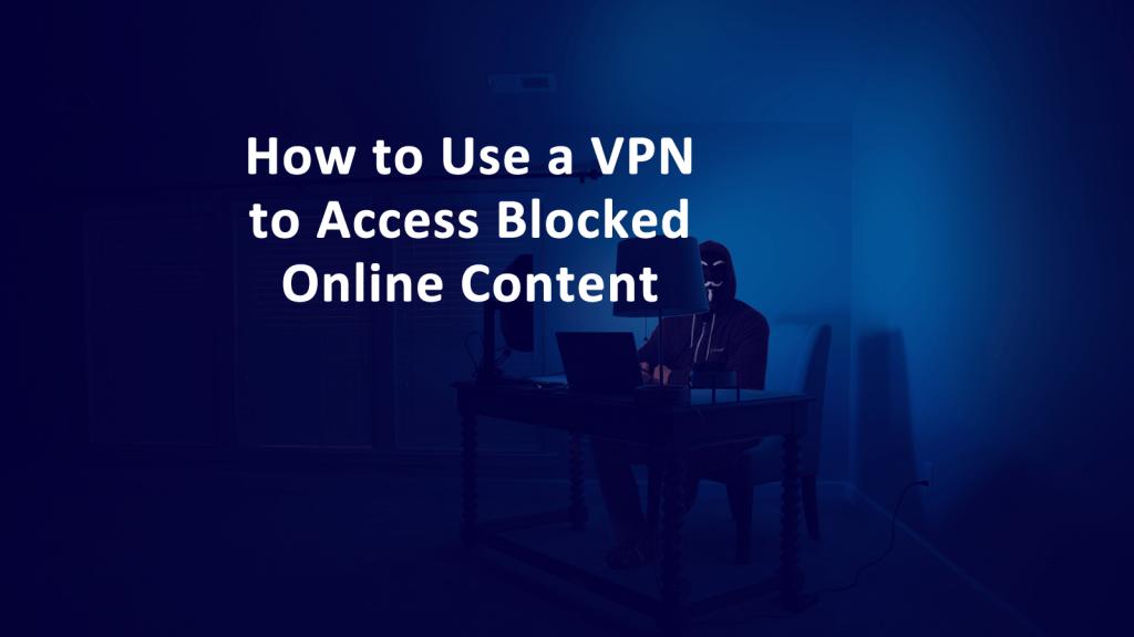 VPN Access Blocked Content