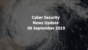 Cyber Security News Update 06 SEPT 2019
