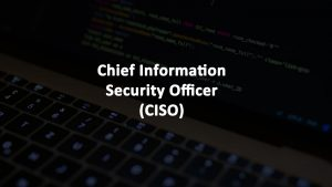 CISO Chief Information Security Officer