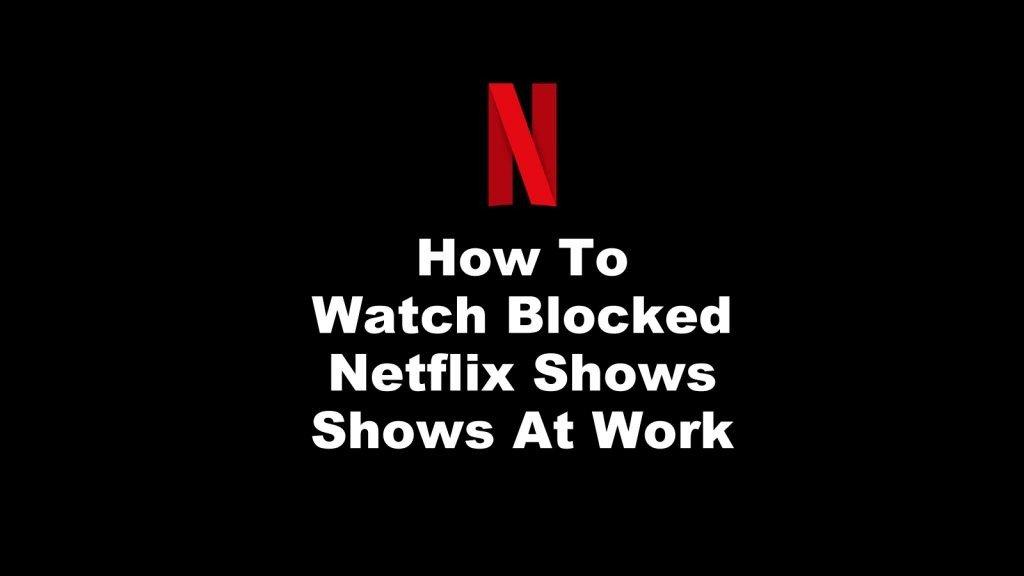 Watch Blocked Netflix Shows