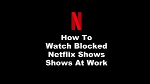 Watch Blocked Netflix Shows