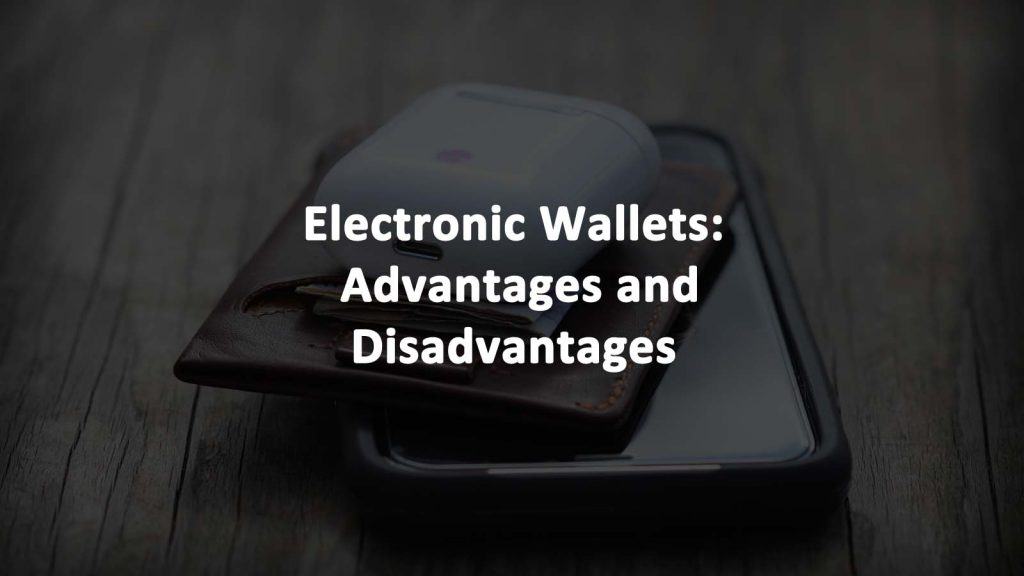 Electronic Wallets Advantages Disadvantages