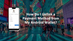 Unlink Payment Method Android Wallet