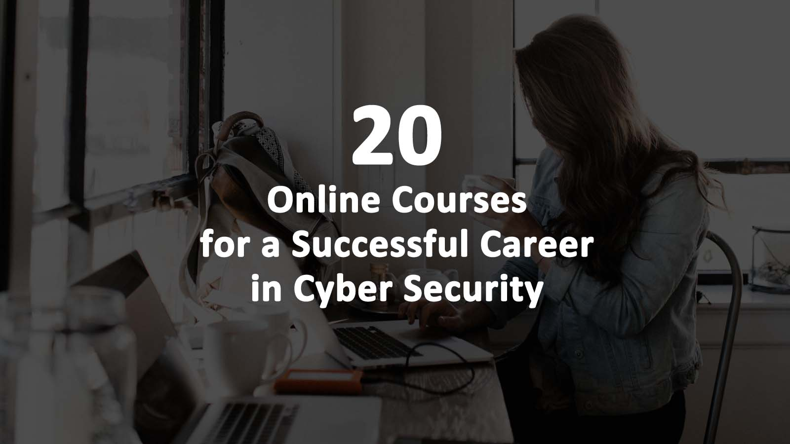 20 Online Courses For A Successful Career In Cyber