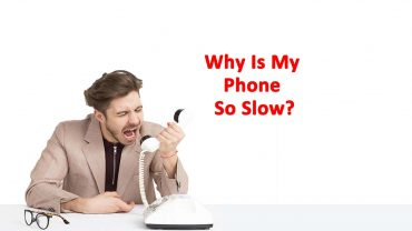 Why Is My Phone So Slow